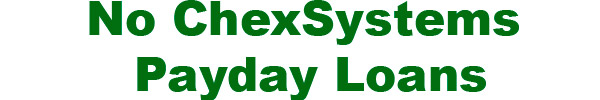 No ChexSystems Payday Loans
